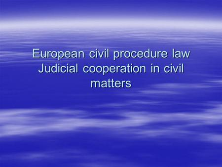European civil procedure law Judicial cooperation in civil matters.
