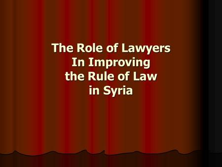 The Role of Lawyers In Improving the Rule of Law in Syria.