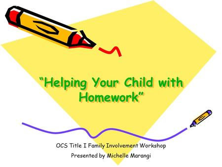 """Helping Your Child with Homework"" OCS Title I Family Involvement Workshop Presented by Michelle Marangi."