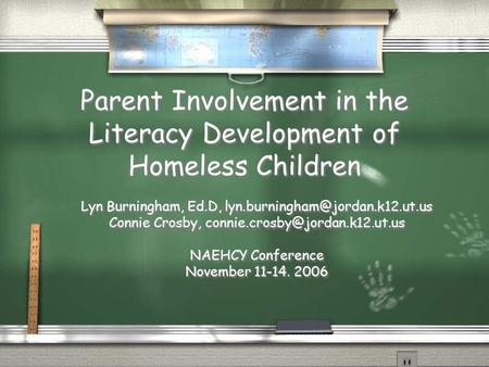 Parent Involvement in the Literacy Development of Homeless Children Lyn Burningham, Ed.D, Connie Crosby,