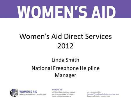 Women's Aid Direct Services 2012 Linda Smith National Freephone Helpline Manager.