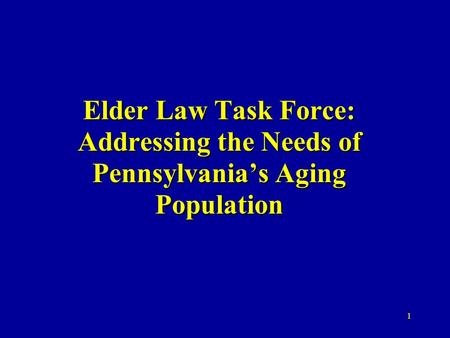 1 Elder Law Task Force: Addressing the Needs of Pennsylvania's Aging Population.