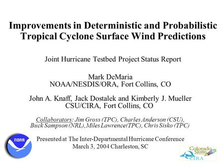 Improvements in Deterministic and Probabilistic Tropical Cyclone Surface Wind Predictions Joint Hurricane Testbed Project Status Report Mark DeMaria NOAA/NESDIS/ORA,