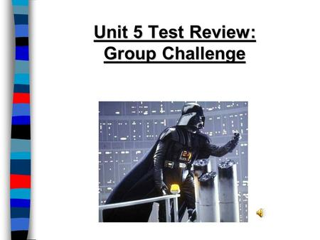 Unit 5 Test Review: Group Challenge. Unit 5 Review ■Groups will be presented a prompt & will list as many correct answers as possible within 1 minute.