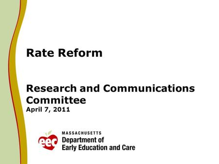 Rate Reform Research and Communications Committee April 7, 2011.