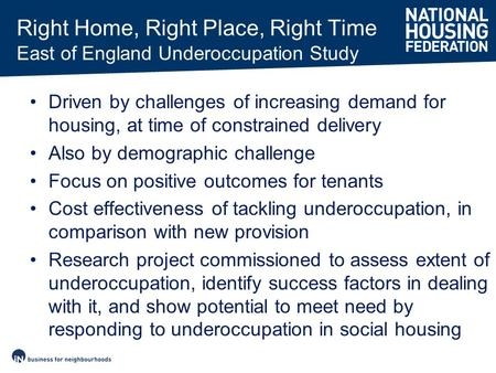 Driven by challenges of increasing demand for housing, at time of constrained delivery Also by demographic challenge Focus on positive outcomes for tenants.
