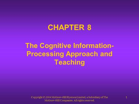 Copyright © 2004 McGraw-Hill Ryerson Limited, a Subsidiary of The McGraw-Hill Companies. All rights reserved. 1 CHAPTER 8 The Cognitive Information- Processing.