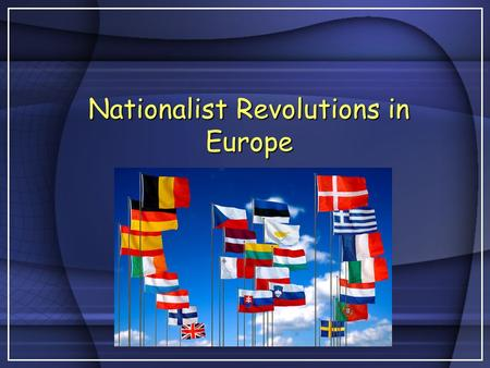 Nationalist Revolutions in Europe. Philosophical Conflict Conservatives  wealthy property owners & nobilityConservatives  wealthy property owners &