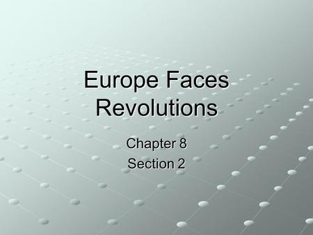 Europe Faces Revolutions Chapter 8 Section 2. Main Ideas Liberal and nationalist uprisings challenged the old conservative order of Europe. The system.