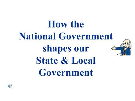 How the National Government shapes our State & Local Government.