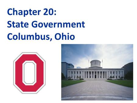 Chapter 20: State Government Columbus, Ohio. There are 3 branches of Government In 1789, our Founding Fathers wrote the Constitution. A basic design for.