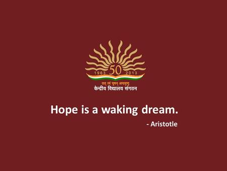 Hope is a waking dream. - Aristotle. NATIONAL CHILDREN'S SCIENCE CONGRESS - 2015 (NCSC) CRITERIA FOR EVALUATION.