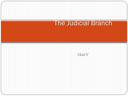 The Judicial Branch Unit V.
