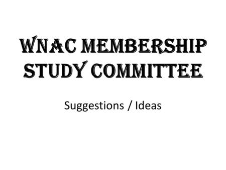 WNAC Membership Study Committee Suggestions / Ideas.