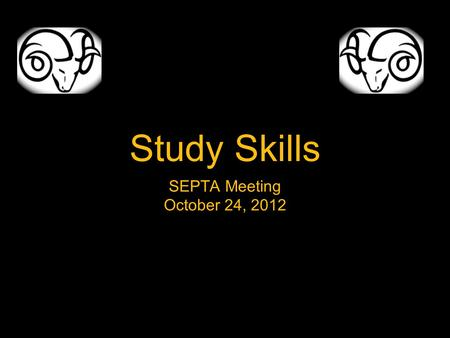 Study Skills SEPTA Meeting October 24, 2012. Study Skills
