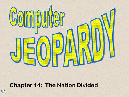 Chapter 14: The Nation Divided. Don't Forget... Contestants.