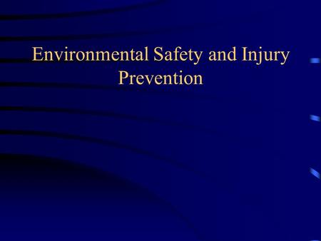 Environmental Safety and Injury Prevention. Injuries Injuries are the leading threat to the health and lives of American children. Injuries are understandable,