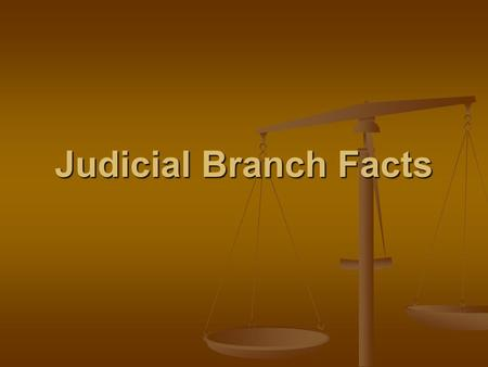 Judicial Branch Facts. Main Courts 1. Supreme Court 2. Courts of Appeal 3. District Courts.