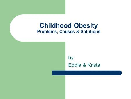 Childhood Obesity Problems, Causes & Solutions by Eddie & Krista.