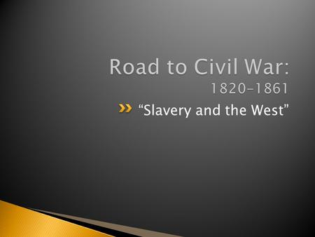 """Slavery and the West"".  1819- slaveholding Missouri requests to join the Union ◦ Many settlers brought w/ them enslaved blacks  By 1819- 50,000 whites."