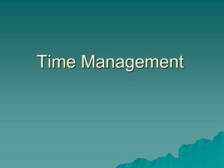 "Time Management. An interesting thought: There is no such thing as ""Time Management""…why?"