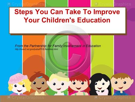 Steps You Can Take To Improve Your Children's Education From the Partnership for Family Involvement in Education