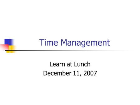 Time Management Learn at Lunch December 11, 2007.