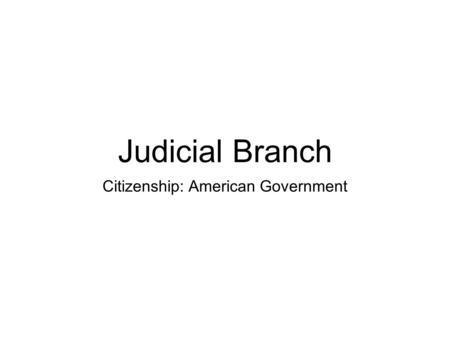 Judicial Branch Citizenship: American Government.