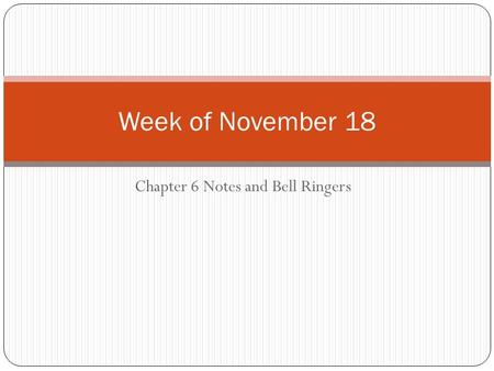 Chapter 6 Notes and Bell Ringers Week of November 18.
