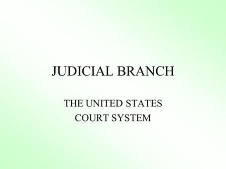 JUDICIAL BRANCH THE UNITED STATES COURT SYSTEM. I. JURISDICTIONS A. Original Article III, section 2 B. Appellate.