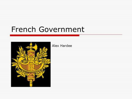 French Government Alex Harde Alex Hardee. Separation of Powers  France's government is divided into an executive, legislative, and judicial branch, much.