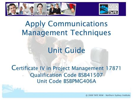 BSBPMG406A Apply Communications Management Techniques Apply Communications Management Techniques Unit Guide C ertificate IV in Project Management 17871.