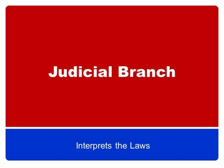 Judicial Branch Interprets the Laws. The Basics Judicial Branch=Supreme & inferior courts Supreme Court interprets the laws 1 Chief Justice & 8 Associate.