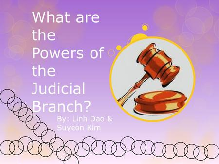 What are the Powers of the Judicial Branch? By: Linh Dao & Suyeon Kim.