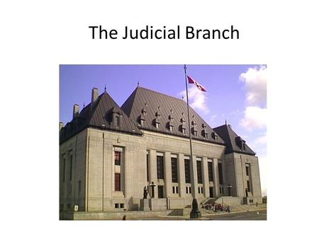 The Judicial Branch. The court system functions independently of the executive and legislative branches – a check on possible abuses All judges have the.