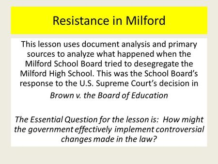 Resistance in Milford This lesson uses document analysis and primary sources to analyze what happened when the Milford School Board tried to desegregate.