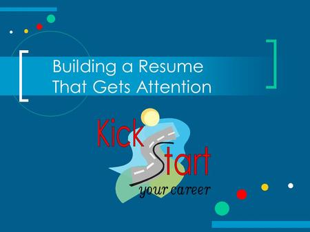 Building a Resume That Gets Attention. Resume Quiz How long does an employer look at a resume? 30 seconds 2 minutes 5 minutes 30 minutes.