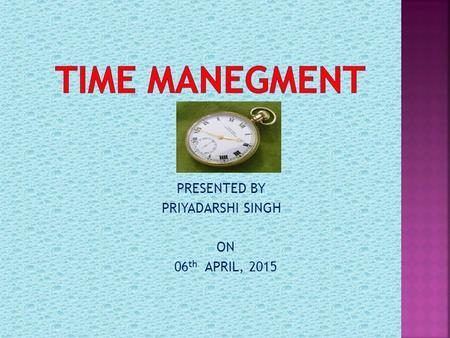 PRESENTED BY PRIYADARSHI SINGH ON 06 th APRIL, 2015.