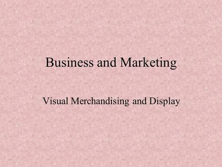 Business and Marketing Visual Merchandising and Display.