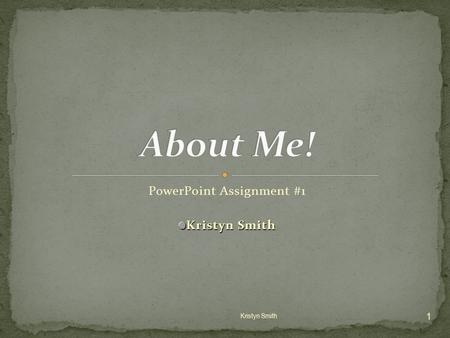PowerPoint Assignment #1 Kristyn Smith 1 2 My name is Kristyn Ashton Smith. I am eighteen years old. I was born on February 10,1989 at Greenville Memorial.