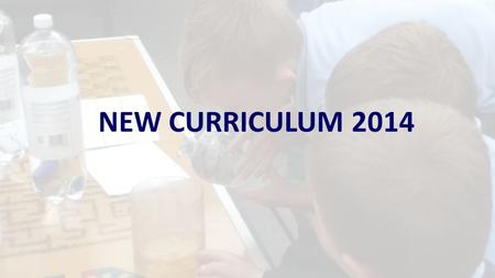 NEW CURRICULUM 2014. From September 2014 the New National Curriculum became statutory for years 1,3,4 and 5. In September 2016 it will be for all year.