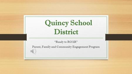 "Quincy School District ""Ready to ROAR Parent, Family and Community Engagement Program."