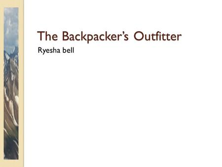 The Backpacker's Outfitter Ryesha bell. Overview Services ◦ Guided trips ◦ Courses Products ◦ Equipment ◦ Supplies backpackes outfitter 2.
