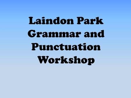 Laindon Park Grammar and Punctuation Workshop. The Aims Of The workshop To tell you about the Year 6 and Year 2 GPS test. To provide basic information.