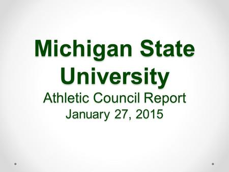 Michigan State University Athletic Council Report January 27, 2015.