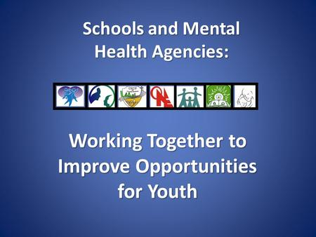 Schools and Mental Health Agencies: Working Together to Improve Opportunities for Youth.