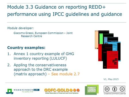 Module 3.3 Guidance on reporting REDD+ performance using IPCC Guidelines and Guidance REDD+ training materials by GOFC-GOLD, Wageningen University, World.