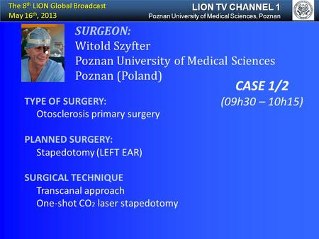 SURGEON: Witold Szyfter Poznan University of Medical Sciences Poznan (Poland) TYPE OF SURGERY: Otosclerosis primary surgery PLANNED SURGERY: Stapedotomy.
