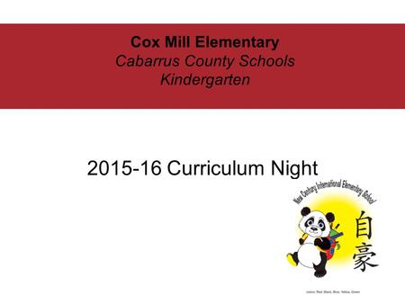 Cox Mill Elementary Cabarrus County Schools Kindergarten 2015-16 Curriculum Night.