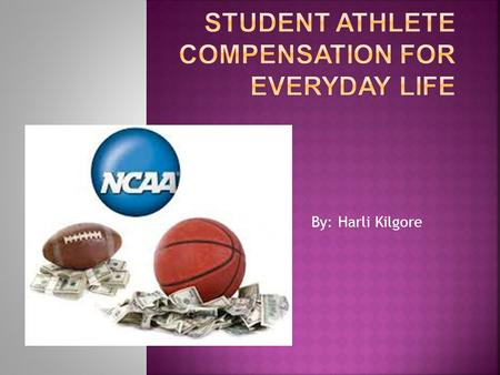 By: Harli Kilgore.  Athletes put so much time into sports how are they suppose to get a job?